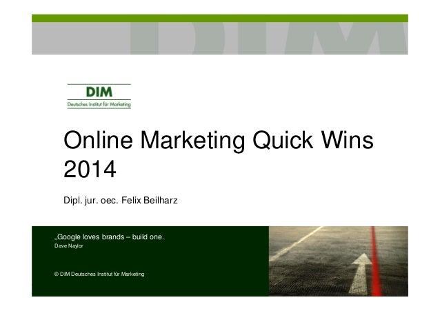 "Online Marketing Quick Wins 2014 Dipl. jur. oec. Felix Beilharz ""Google loves brands – build one. Dave Naylor © DIM Deutsc..."