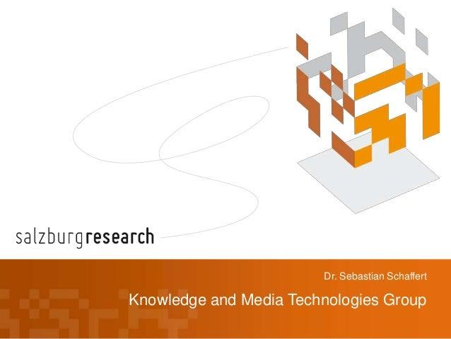 Dr. Sebastian SchaffertKnowledge and Media Technologies Group