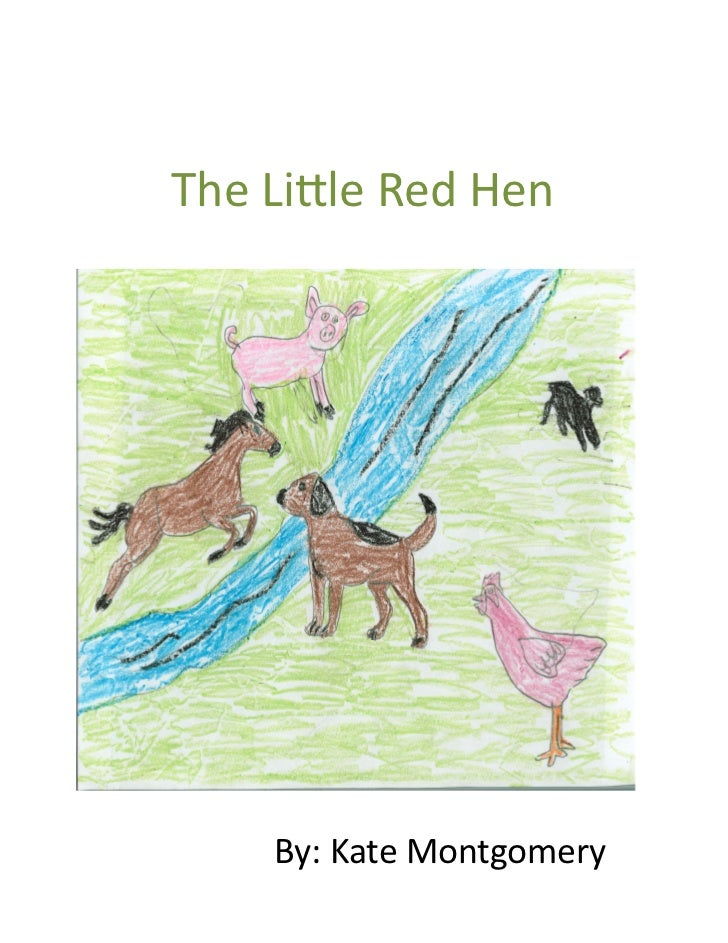 The Lile Red Hen          By: Kate Montgomery