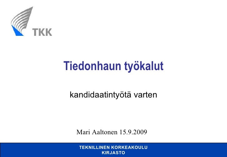Tiedonhaun työkalut kandidaatintyötä varten Mari Aaltonen 15.9.2009