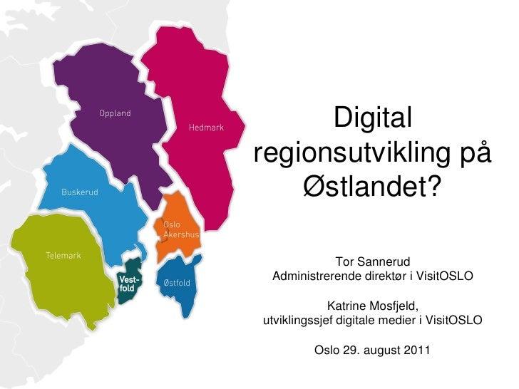 Digital regionsutvikling på Østlandet?Tor SannerudAdministrerende direktør i VisitOSLOKatrine Mosfjeld, utviklingssjef dig...