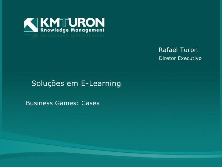 Soluções em E-Learning Business Games: Cases Rafael Turon Diretor Executivo