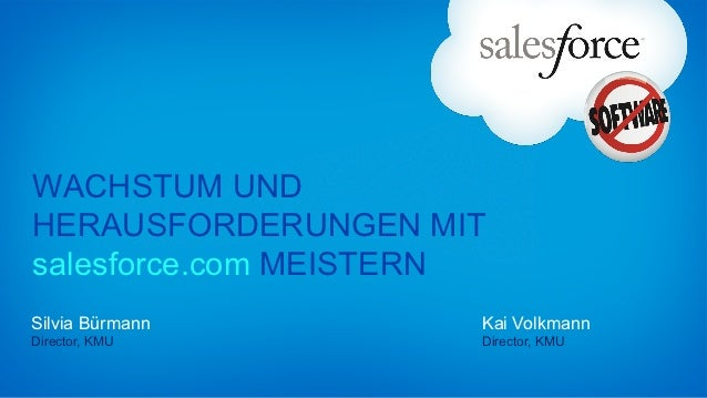 WACHSTUM UNDHERAUSFORDERUNGEN MITsalesforce.com MEISTERNSilvia Bürmann        Kai VolkmannDirector, KMU         Director, ...