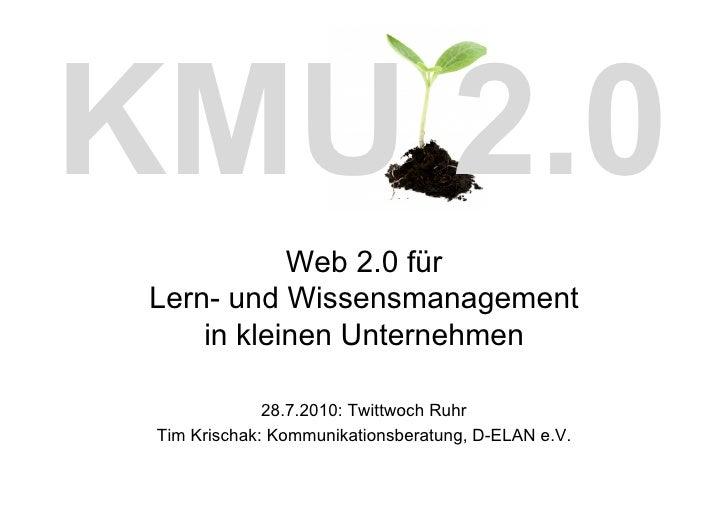 KMU 2.0             Web 2.0 für  Lern- und Wissensmanagement      in kleinen Unternehmen                28.7.2010: Twittwo...