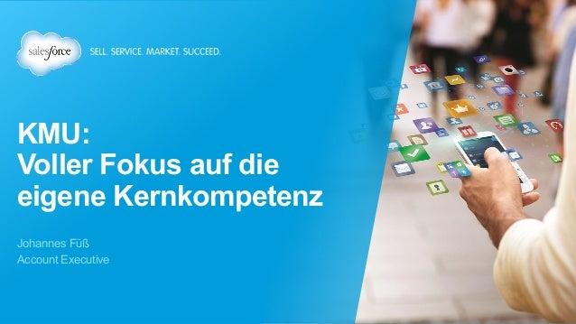 KMU: Voller Fokus auf die eigene Kernkompetenz Johannes Füß Account Executive
