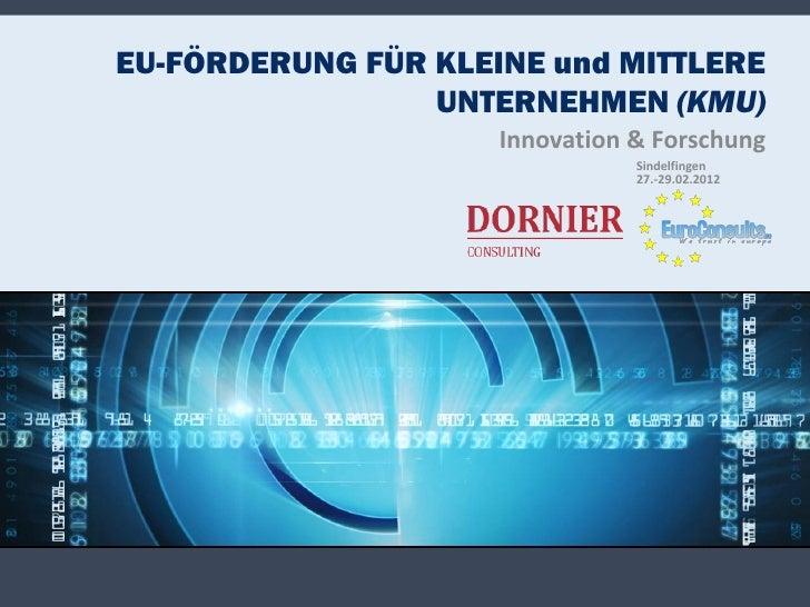 EU-FÖRDERUNG FÜR KLEINE und MITTLERE                 UNTERNEHMEN (KMU)                     Innovation & Forschung         ...