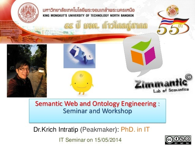 Semantic Web and Ontology Engineering : Seminar and Workshop Dr.Krich Intratip (Peakmaker): PhD. in IT IT Seminar on 15/05...