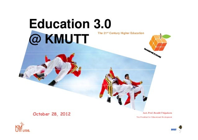 Education 3 0          3.0          The 21st Century Higher Education@ KMUTTOctober 28, 2012                              ...