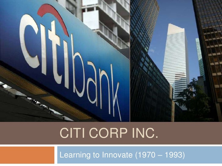 CITI Corp inc.<br />Learning to Innovate (1970 – 1993)<br />