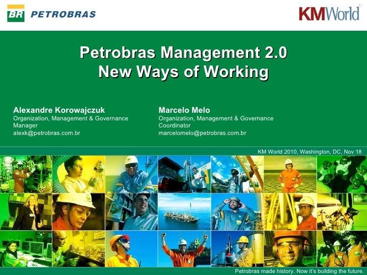 KM World 2010, Washington, Nov 18  KM World 2010, Washington, DC, Nov 18  Petrobras Management 2.0 New Ways of Working Ale...