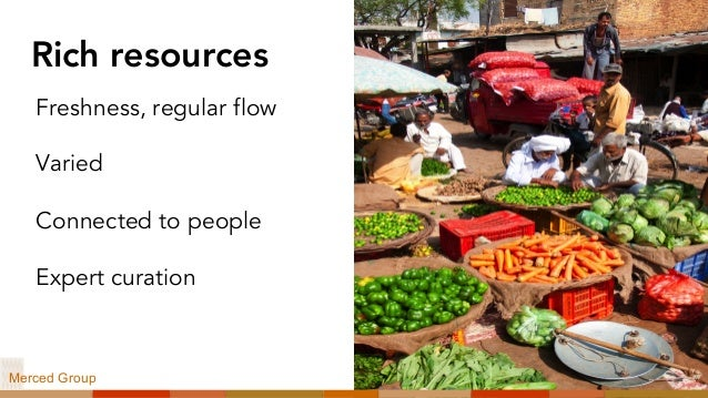 Rich resources Freshness, regular flow Varied Connected to people Expert curation Pal Teravagimov/Shutterstock Merced Group