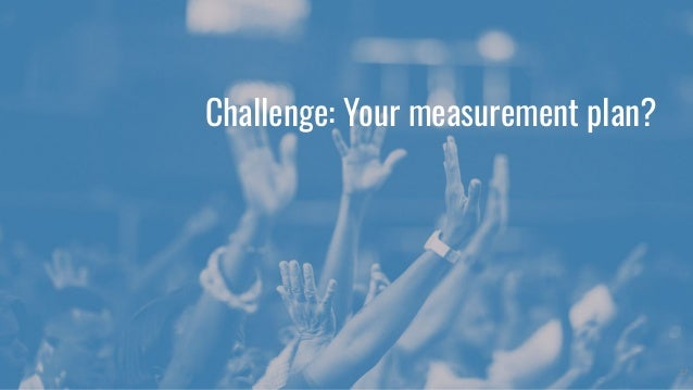 Why measure? ● So that we know we are doing something valuable ● So that we know if anything is missing or not working, so...