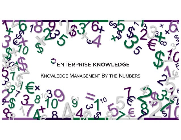 KNOWLEDGE MANAGEMENT BY THE NUMBERS 1 5 4 2 1 3 10 9 6 8 7 $ + + 9 8 6 3 5 4 7 $ $= 10 2 1 1 5 3 8 + 3 7 $ 21 10 $ 10 1 3 ...
