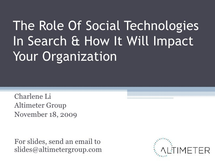 The Role Of Social Technologies In Search & How It Will Impact Your Organization Charlene Li Altimeter Group November 18, ...