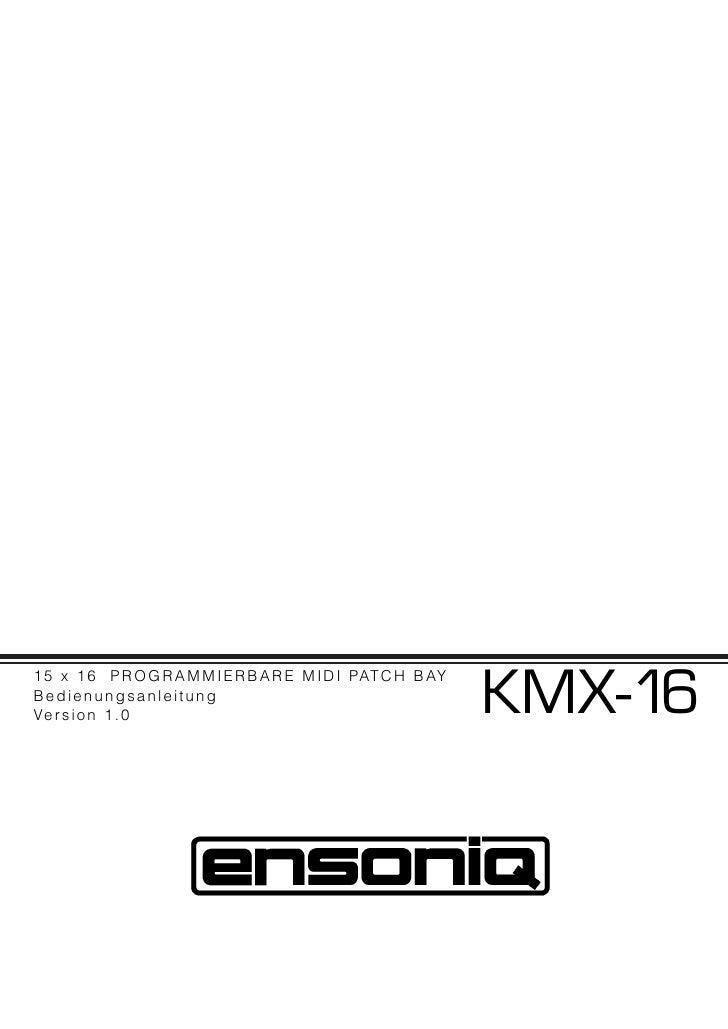 KMX-16 1 5 x 1 6 P R O G R A M M I E R B A R E M I D I PAT C H B AY Bedienungsanleitung Ve r s i o n 1 . 0