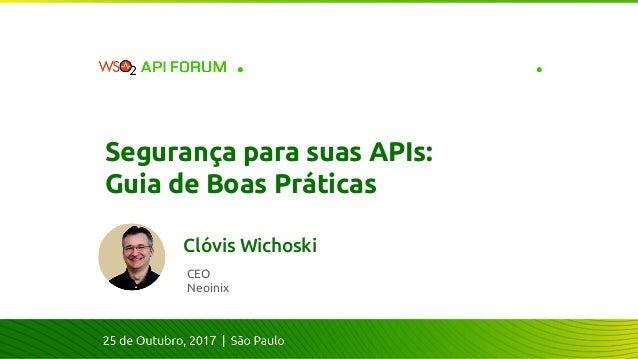 CEO Neoinix Segurança para suas APIs: Guia de Boas Práticas Clóvis Wichoski