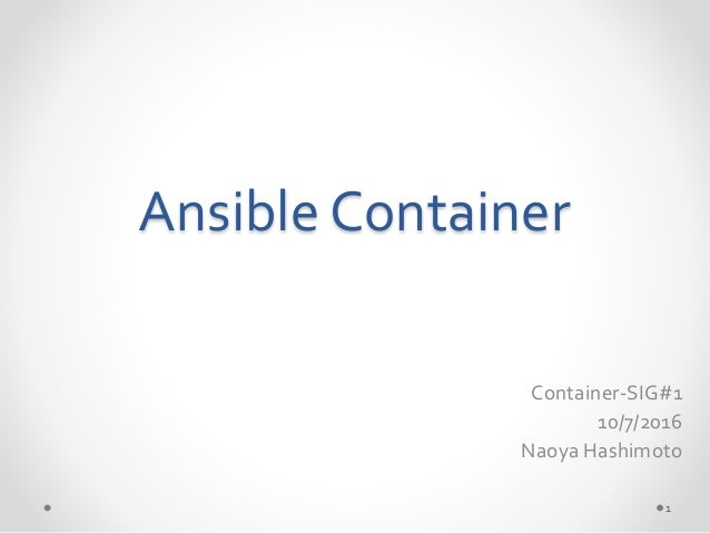 1 Container-SIG#1 10/7/2016 Naoya Hashimoto Ansible Container
