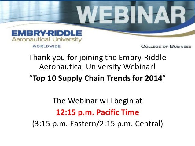 """Thank you for joining the Embry-Riddle  Aeronautical University Webinar!  """"Top 10 Supply Chain Trends for 2014""""  The Webin..."""