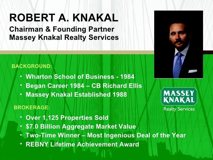 ROBERT A. KNAKAL Chairman & Founding Partner Massey Knakal Realty Services BACKGROUND: <ul><li>Wharton School of Business ...