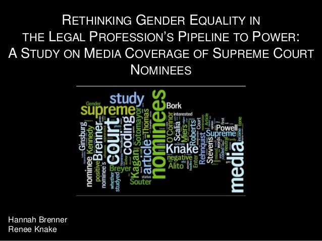 RETHINKING GENDER EQUALITY IN THE LEGAL PROFESSION'S PIPELINE TO POWER: A STUDY ON MEDIA COVERAGE OF SUPREME COURT NOMINEE...