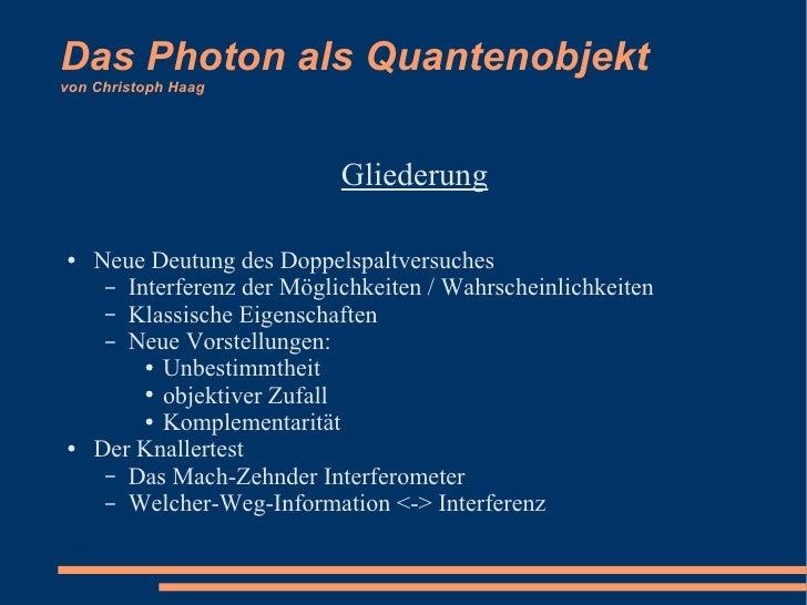 Das Photon als Quantenobjekt von Christoph Haag <ul><li>Gliederung </li></ul><ul><li>Neue Deutung des Doppelspaltversuches...