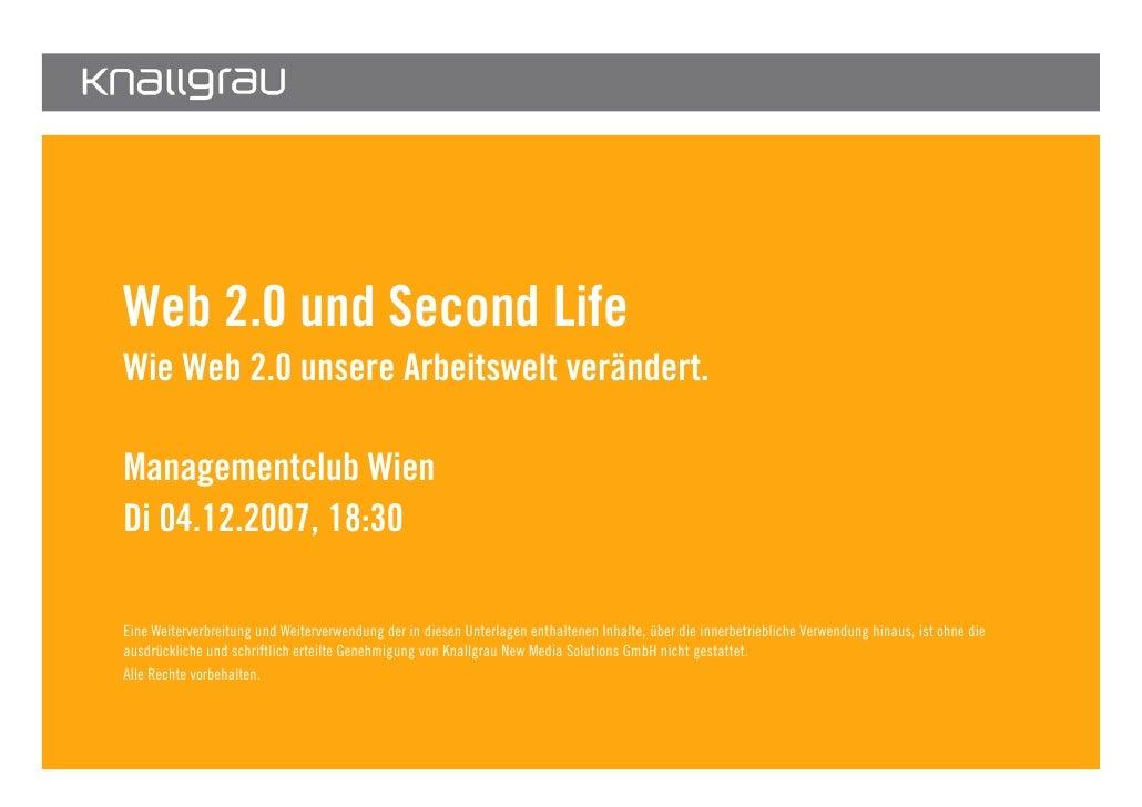 Web 2.0 und Second Life        Wie Web 2.0 unsere Arbeitswelt verändert.         Managementclub Wien        Di 04.12.2007,...
