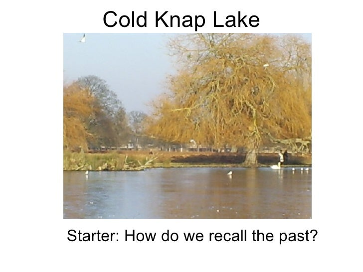 cold knap lake How cold knap lake uses language how cold knap lake uses language in the latter part of the poem how cold knap lake uses strucrure to describe how cold knap lake uses structure cold knap lake's structure in the first part of the poem, cold knap lake uses lots of enjambment and comma's in order to.