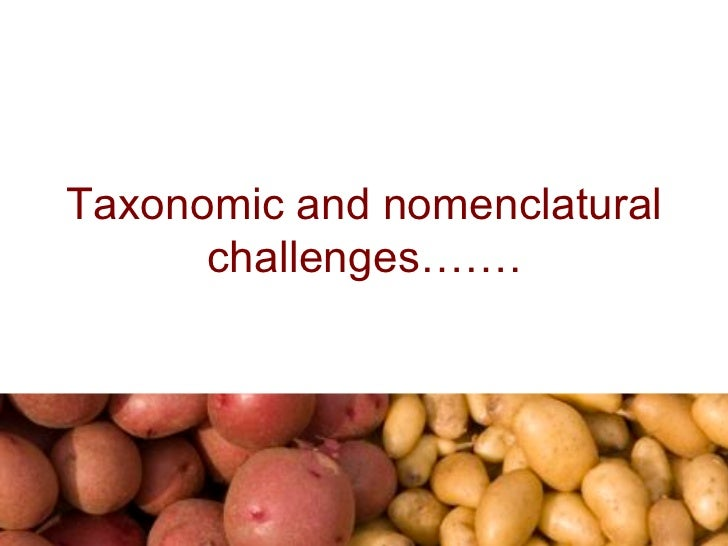 Taxonomic and nomenclatural      challenges…….