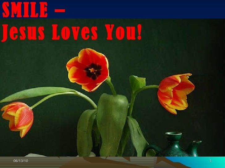 SMILE –  Jesus Loves You!