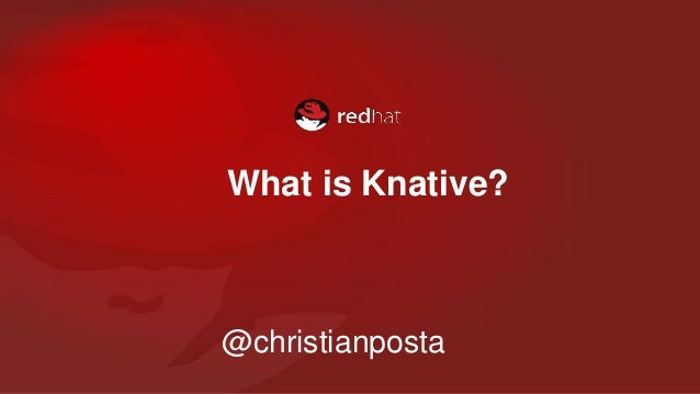 What is Knative? @christianposta