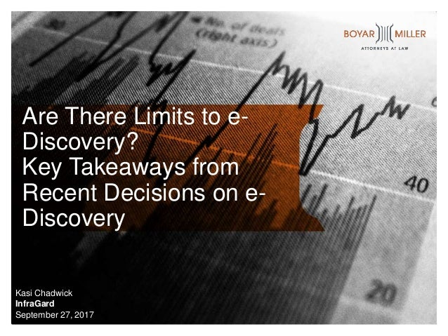 Are There Limits to e- Discovery? Key Takeaways from Recent Decisions on e- Discovery Kasi Chadwick InfraGard September 27...
