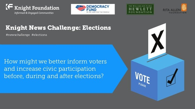 Knight News Challenge: Elections #newschallenge #elections How might we better inform voters and increase civic participat...