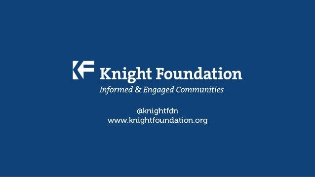 @knightfdn www.knightfoundation.org