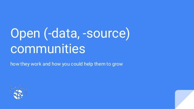 Open (-data, -source) communities how they work and how you could help them to grow