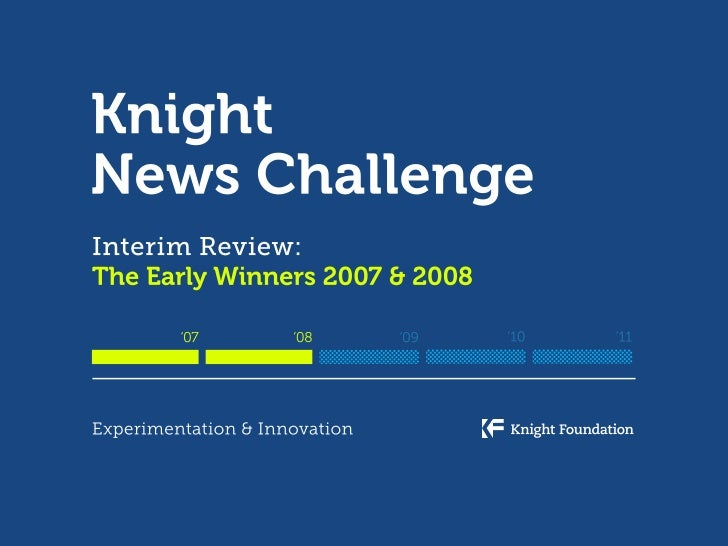 A Contest to Accelerate Innovation  The Knight News Challenge was launched to advance the future of news by supporting new...