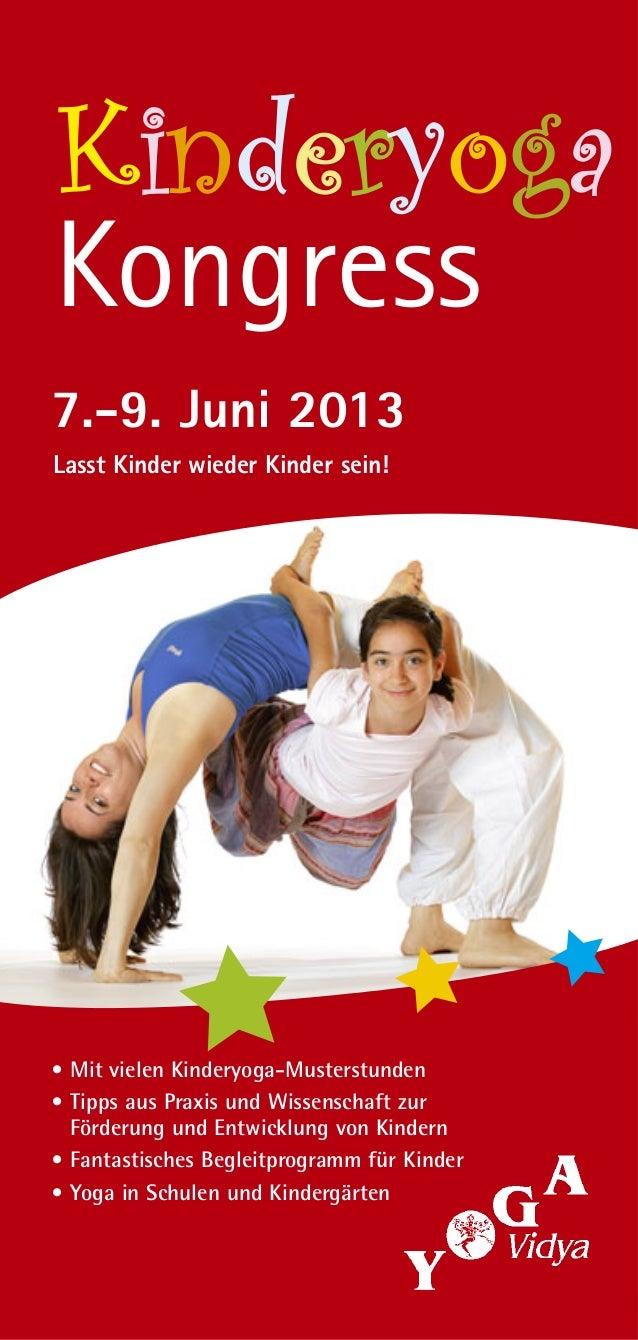 KinderyogaKinderyogaKongress7.-9. Juni 2013Lasst Kinder wieder Kinder sein!• Mit vielen Kinderyoga-Musterstunden• Tipps au...
