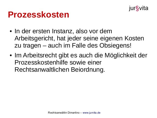 Rechtsanwältin Dimartino – www.jurvita.de Prozesskosten ● In der ersten Instanz, also vor dem Arbeitsgericht, hat jeder se...
