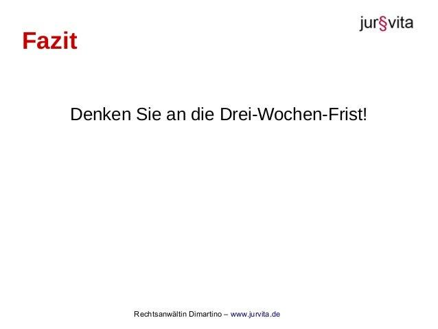 Rechtsanwältin Dimartino – www.jurvita.de Denken Sie an die Drei-Wochen-Frist! Fazit