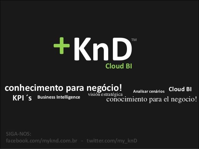 conhecimento para negócio! Cloud BIconocimiento para el negocio!Business IntelligenceAnalisar cenáriosvisión estratégicaKP...