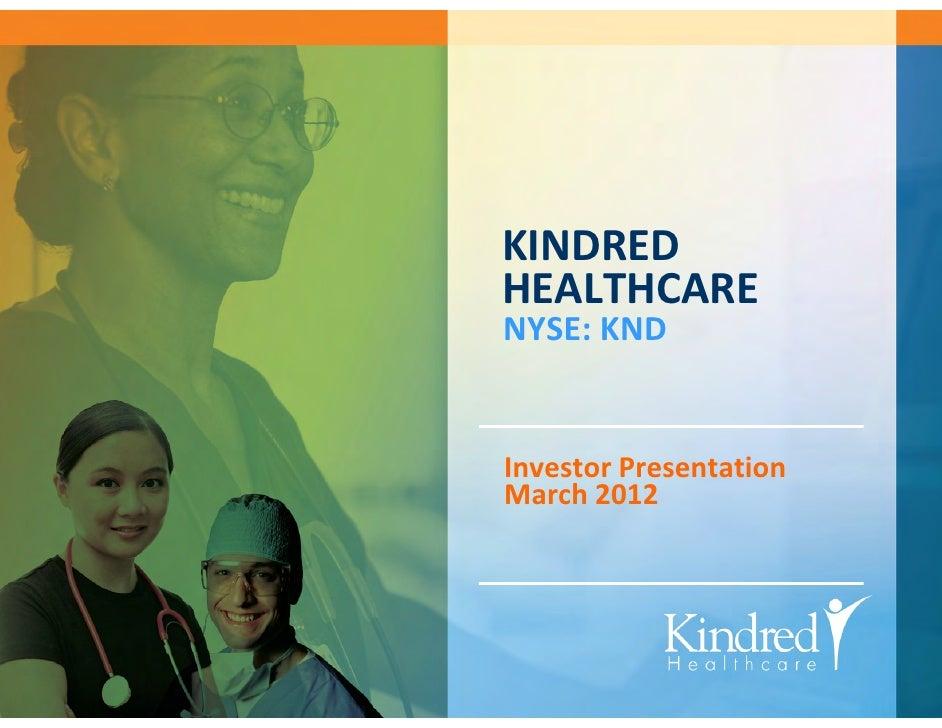 KINDREDHEALTHCARENYSE:KNDInvestorPresentationMarch2012    KINDREDHEALTHCARE ContinuetheCare   1