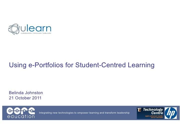 Using e-Portfolios for Student-Centred LearningBelinda Johnston21 October 2011              Integrating new technologies t...