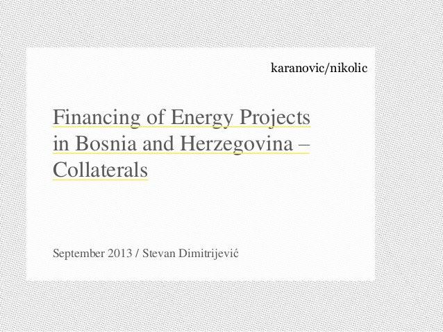 karanovic/nikolic Financing of Energy Projects in Bosnia and Herzegovina – Collaterals September 2013 / Stevan Dimitrijević