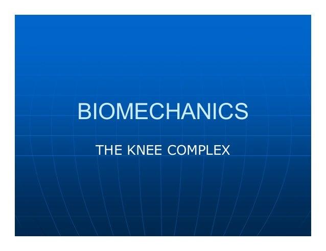 BIOMECHANICS THE KNEE COMPLEX