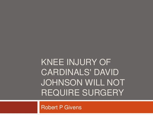 KNEE INJURY OF CARDINALS' DAVID JOHNSON WILL NOT REQUIRE SURGERY Robert P Givens