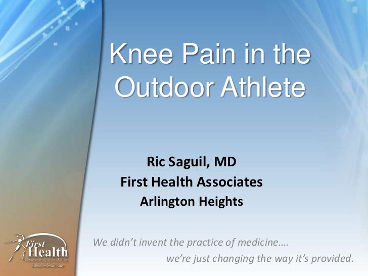 Knee Pain in the   Outdoor Athlete           Ric Saguil, MD      First Health Associates          Arlington HeightsWe didn...