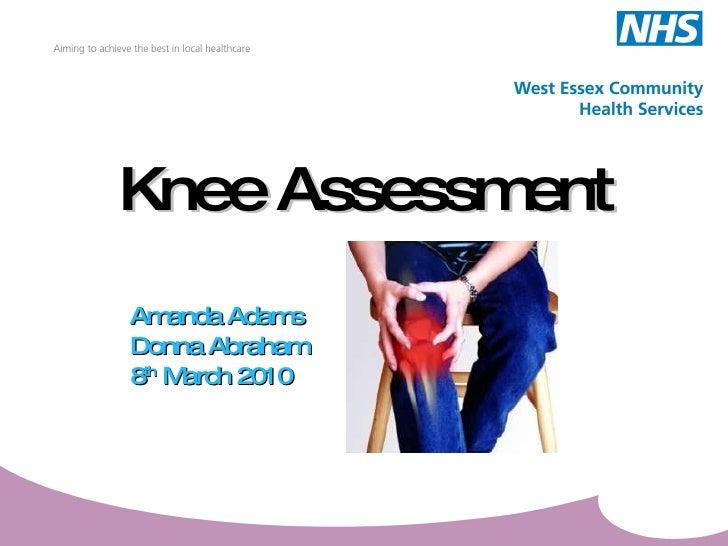 Knee Assessment Amanda Adams Donna Abraham 8 th  March 2010
