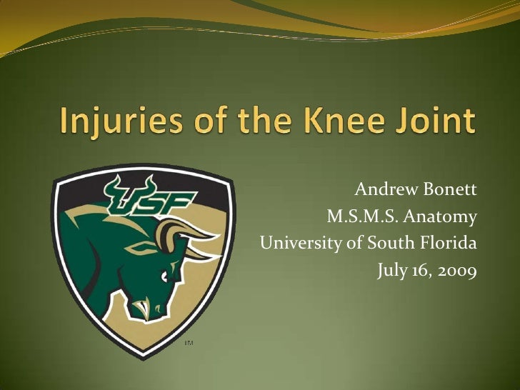 Injuries of the Knee Joint<br />Andrew Bonett<br />M.S.M.S. Anatomy<br />University of South Florida<br />July 16, 2009<br />