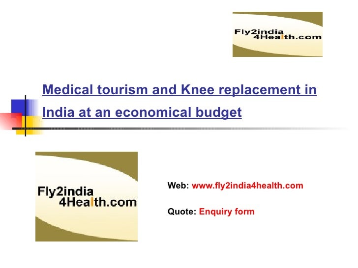 Medical tourism and Knee replacement in India at an economical budget   Web:  www.fly2india4health.com Quote:  Enquiry form