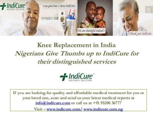 Knee Replacement in India  Nigerians Give Thumbs up to IndiCure for their distinguished services  If you are looking for q...