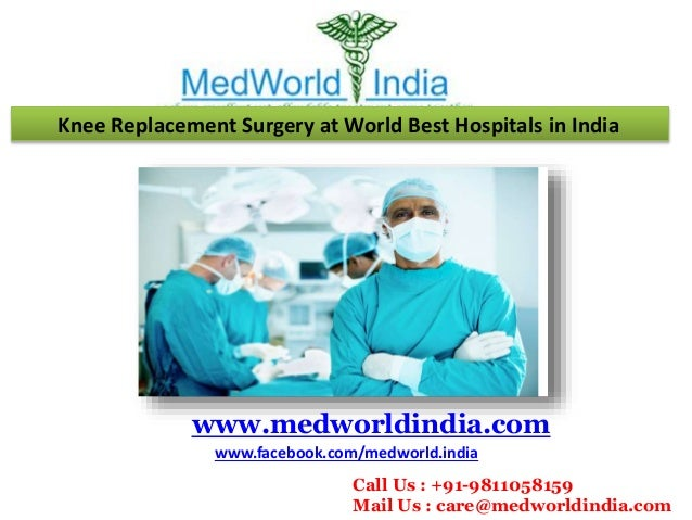 Knee Replacement Surgery at World Best Hospitals in India www.medworldindia.com www.facebook.com/medworld.india Call Us : ...